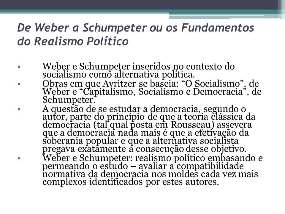 Weber: adaptação da democracia à complexidade moderna: ponto de partida: identificação entre soberania popular e separação entre trabalhadores e meio de produção-administração.