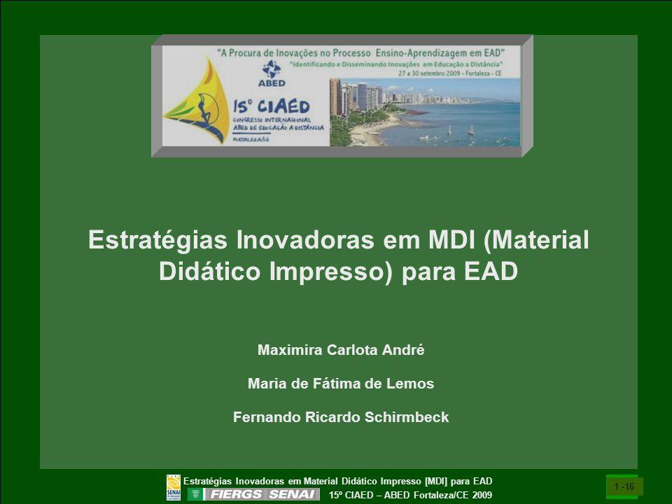 Estratégias Inovadoras em Material Didático Impresso [MDI] para EAD 15º CIAED – ABED Fortaleza/CE 2009 Estratégias Inovadoras em MDI (Material Didátic
