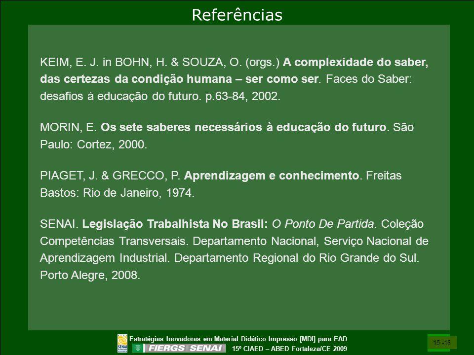 Estratégias Inovadoras em Material Didático Impresso [MDI] para EAD 15º CIAED – ABED Fortaleza/CE 2009 KEIM, E. J. in BOHN, H. & SOUZA, O. (orgs.) A c