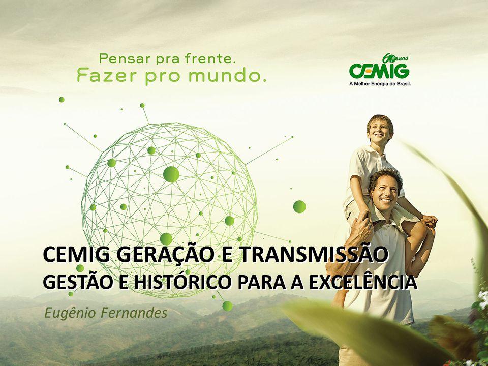 CEMIG GERAÇÃO E TRANSMISSÃO GESTÃO E HISTÓRICO PARA A EXCELÊNCIA Eugênio Fernandes