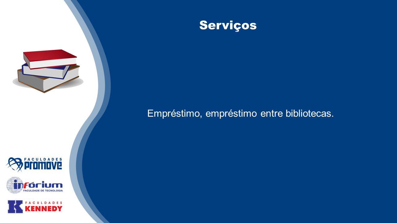 Serviços Empréstimo, empréstimo entre bibliotecas.