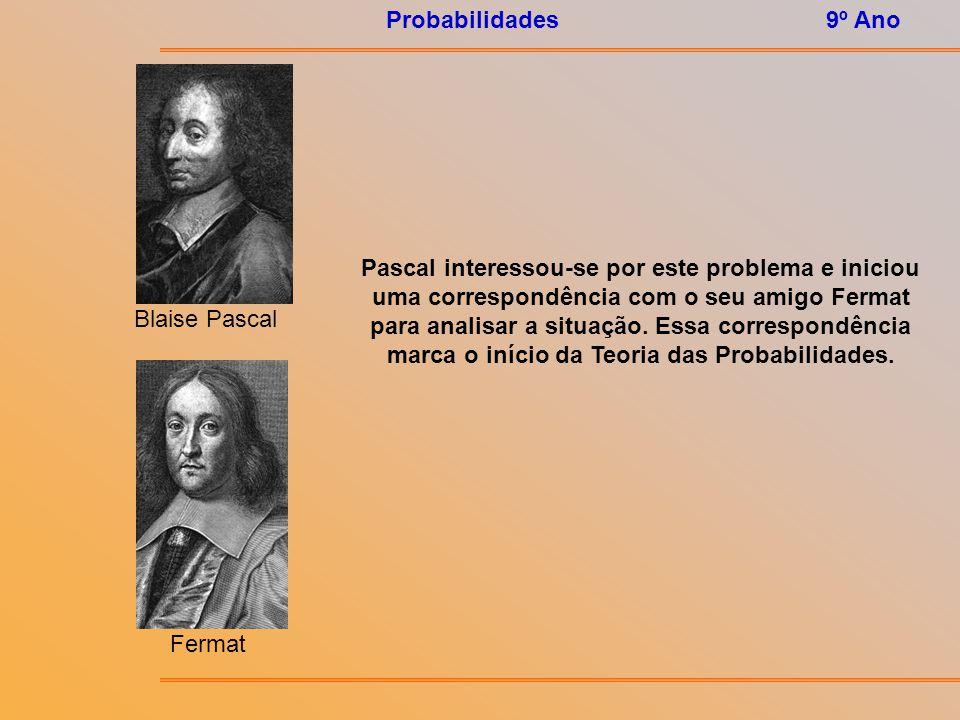 Probabilidades9º Ano Em 1651 o Conde de Méré (viciado no jogo) viajava com Pascal ( homem que estudava religião e Matemática – inventor da máquina de