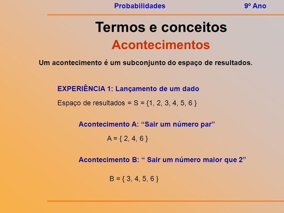 Probabilidades9º Ano Termos e conceitos Espaço de Resultados Espaço de resultados é o conjunto de todos os resultados possíveis de uma experiência aleatória.