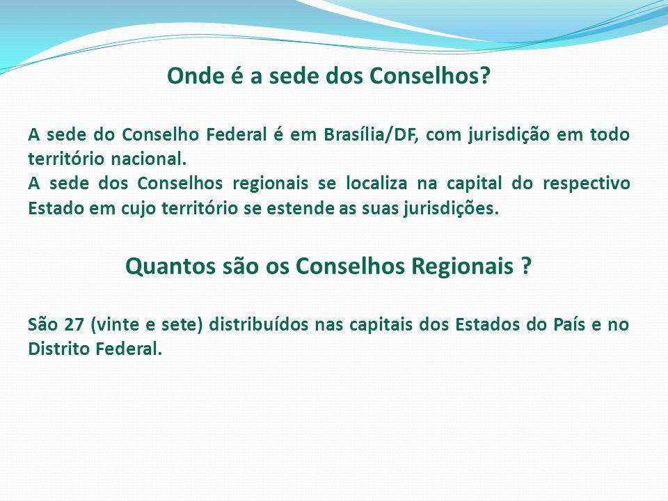 Onde é a sede dos Conselhos? A sede do Conselho Federal é em Brasília/DF, com jurisdição em todo território nacional. A sede dos Conselhos regionais s