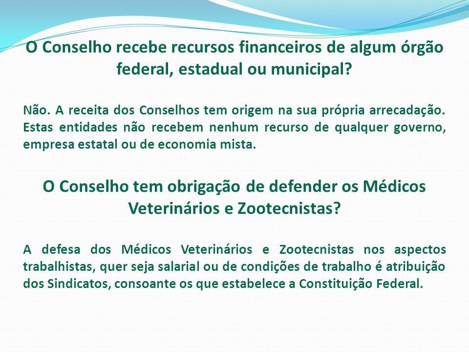 O Conselho recebe recursos financeiros de algum órgão federal, estadual ou municipal? Não. A receita dos Conselhos tem origem na sua própria arrecadaç