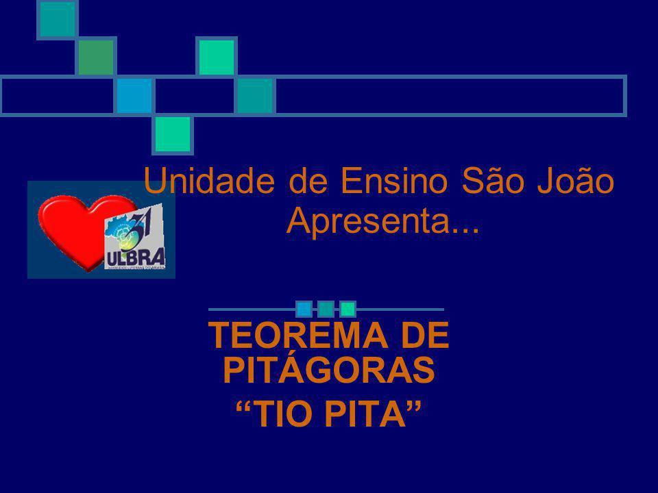 """Unidade de Ensino São João Apresenta... TEOREMA DE PITÁGORAS """"TIO PITA"""""""