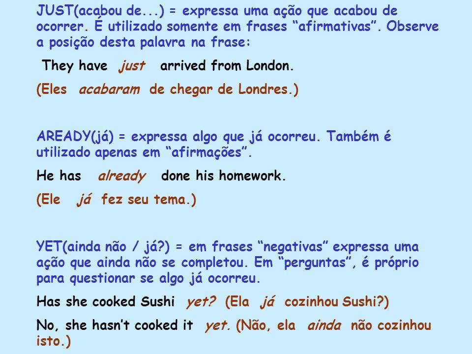 """JUST(acabou de...) = expressa uma ação que acabou de ocorrer. É utilizado somente em frases """"afirmativas"""". Observe a posição desta palavra na frase: T"""