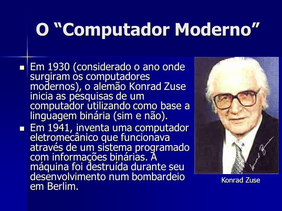 """O """"Computador Moderno"""" Em 1930 (considerado o ano onde surgiram os computadores modernos), o alemão Konrad Zuse inicia as pesquisas de um computador u"""