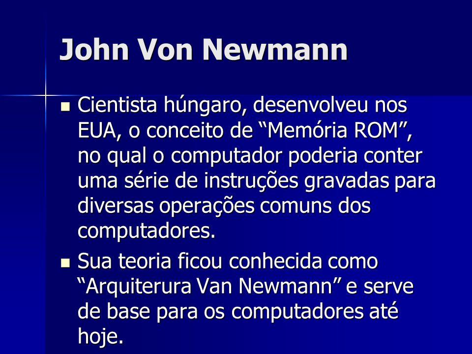 """John Von Newmann Cientista húngaro, desenvolveu nos EUA, o conceito de """"Memória ROM"""", no qual o computador poderia conter uma série de instruções grav"""