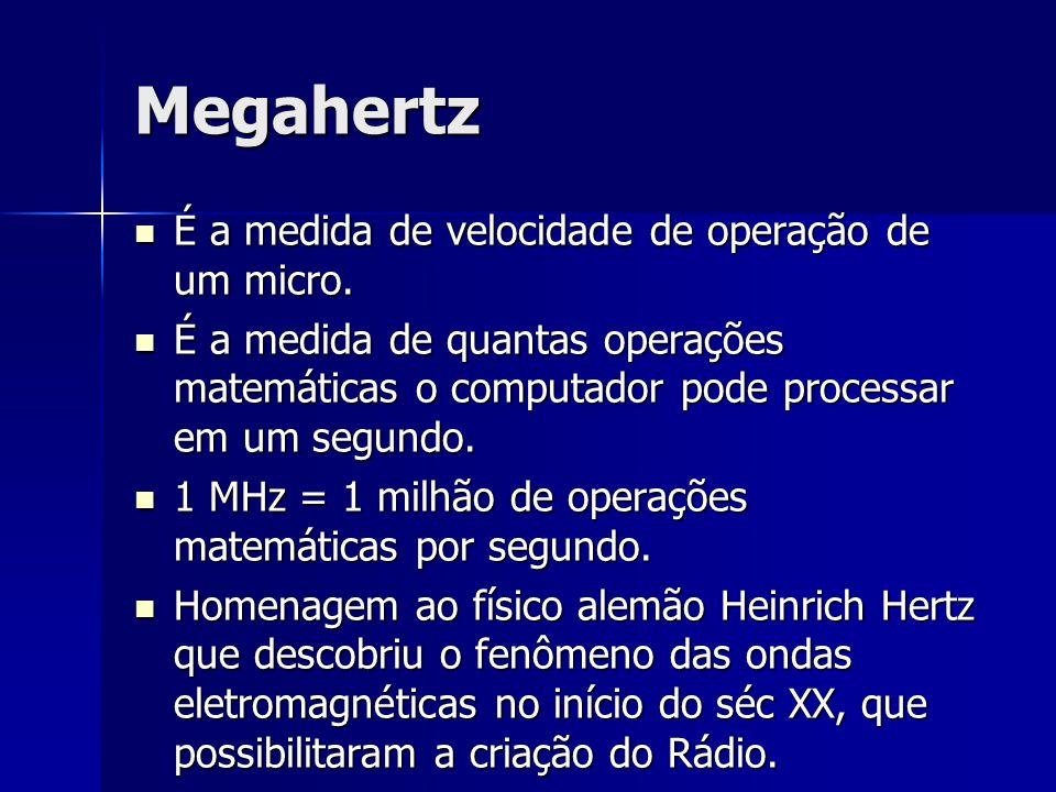 Megahertz É a medida de velocidade de operação de um micro. É a medida de velocidade de operação de um micro. É a medida de quantas operações matemáti