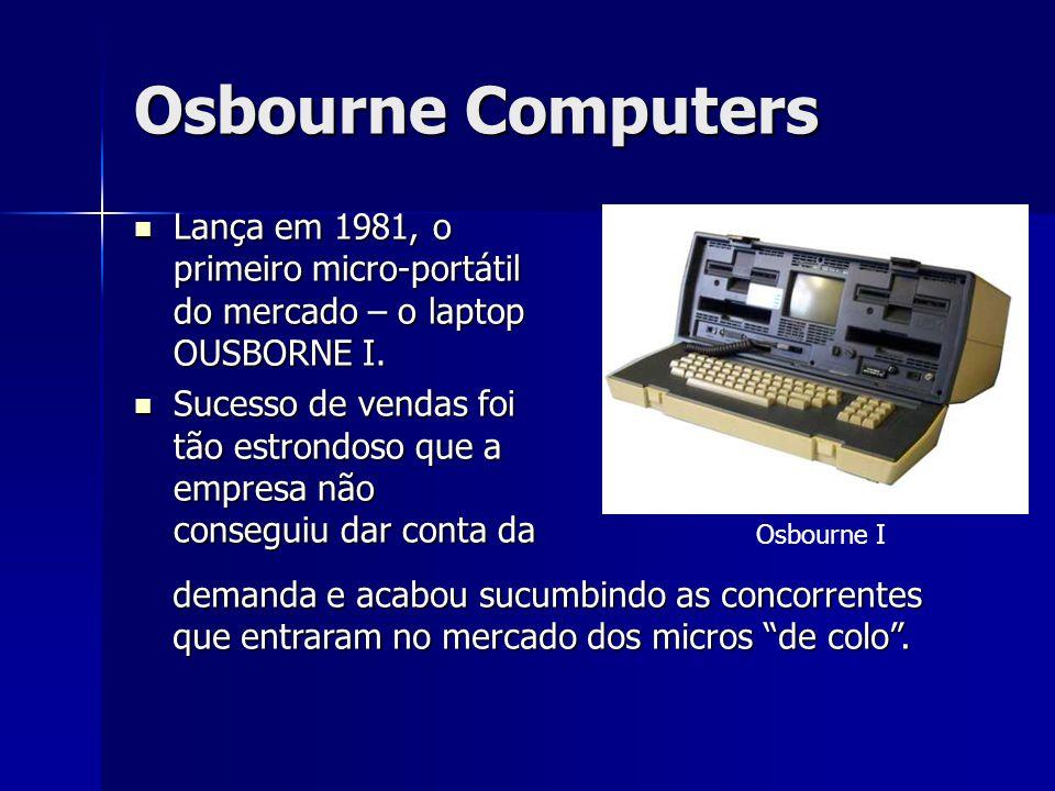 Osbourne Computers Lança em 1981, o primeiro micro-portátil do mercado – o laptop OUSBORNE I. Lança em 1981, o primeiro micro-portátil do mercado – o