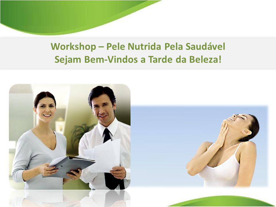 Workshop – Pele Nutrida Pela Saudável Sejam Bem-Vindos a Tarde da Beleza!