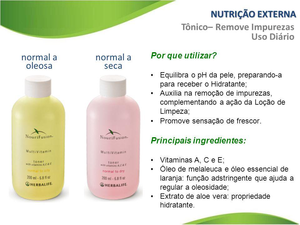 NUTRIÇÃO EXTERNA normal a oleosa Tônico– Remove Impurezas Uso Diário normal a seca Por que utilizar? Equilibra o pH da pele, preparando-a para receber