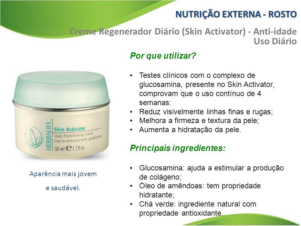 Creme Regenerador Diário (Skin Activator) - Anti-idade Uso Diário Por que utilizar? Testes clínicos com o complexo de glucosamina, presente no Skin Ac
