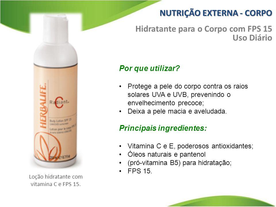 NUTRIÇÃO EXTERNA - CORPO Hidratante para o Corpo com FPS 15 Uso Diário Por que utilizar? Protege a pele do corpo contra os raios solares UVA e UVB, pr