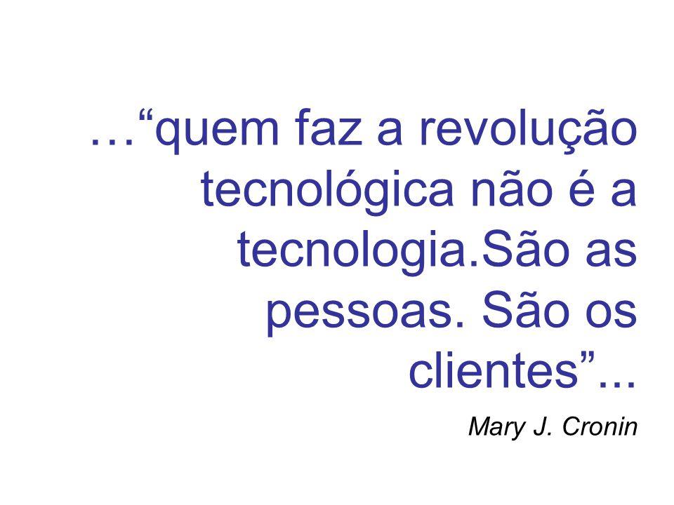 … quem faz a revolução tecnológica não é a tecnologia.São as pessoas.