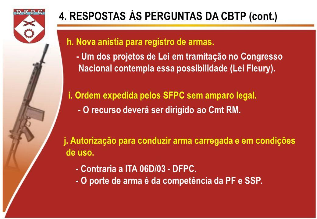 4. RESPOSTAS ÀS PERGUNTAS DA CBTP (cont.) h. Nova anistia para registro de armas. - Um dos projetos de Lei em tramitação no Congresso Nacional contemp