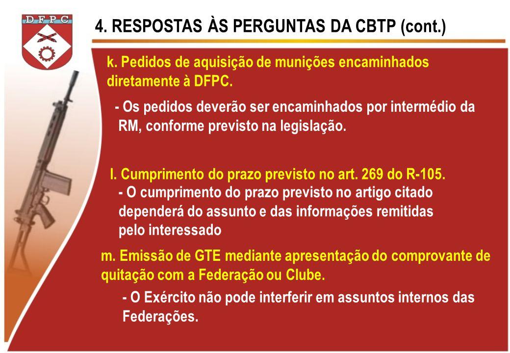 4. RESPOSTAS ÀS PERGUNTAS DA CBTP (cont.) k. Pedidos de aquisição de munições encaminhados diretamente à DFPC. - Os pedidos deverão ser encaminhados p