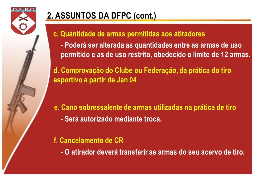 2. ASSUNTOS DA DFPC (cont.) c. Quantidade de armas permitidas aos atiradores d. Comprovação do Clube ou Federação, da prática do tiro esportivo a part