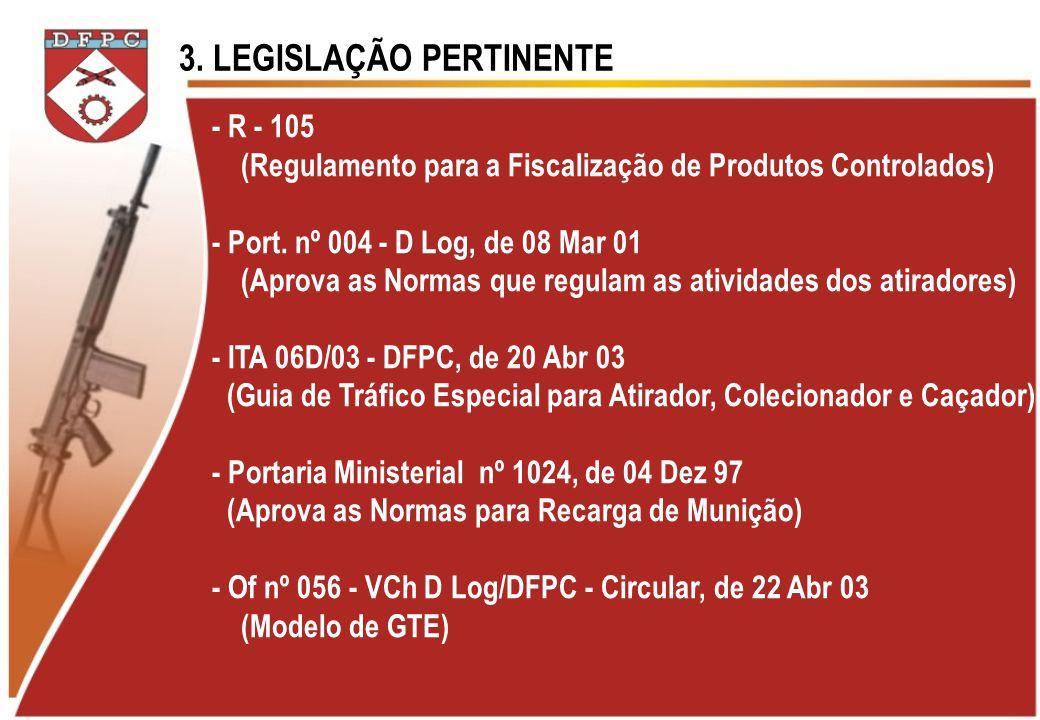 3. LEGISLAÇÃO PERTINENTE - R - 105 (Regulamento para a Fiscalização de Produtos Controlados) - Port. nº 004 - D Log, de 08 Mar 01 (Aprova as Normas qu
