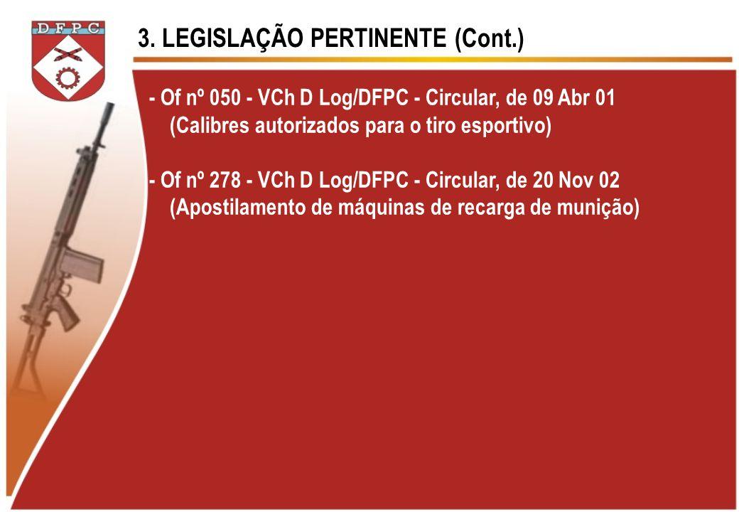 3. LEGISLAÇÃO PERTINENTE (Cont.) - Of nº 050 - VCh D Log/DFPC - Circular, de 09 Abr 01 (Calibres autorizados para o tiro esportivo) - Of nº 278 - VCh