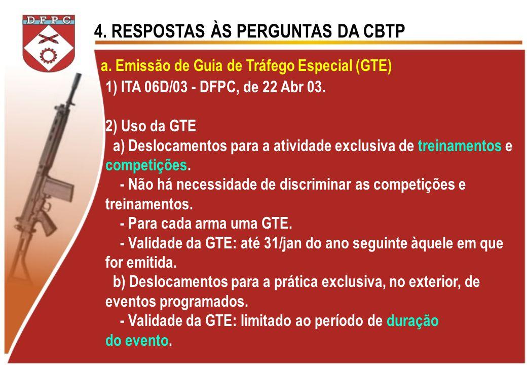 4. RESPOSTAS ÀS PERGUNTAS DA CBTP a. Emissão de Guia de Tráfego Especial (GTE) 1) ITA 06D/03 - DFPC, de 22 Abr 03. 2) Uso da GTE a) Deslocamentos para