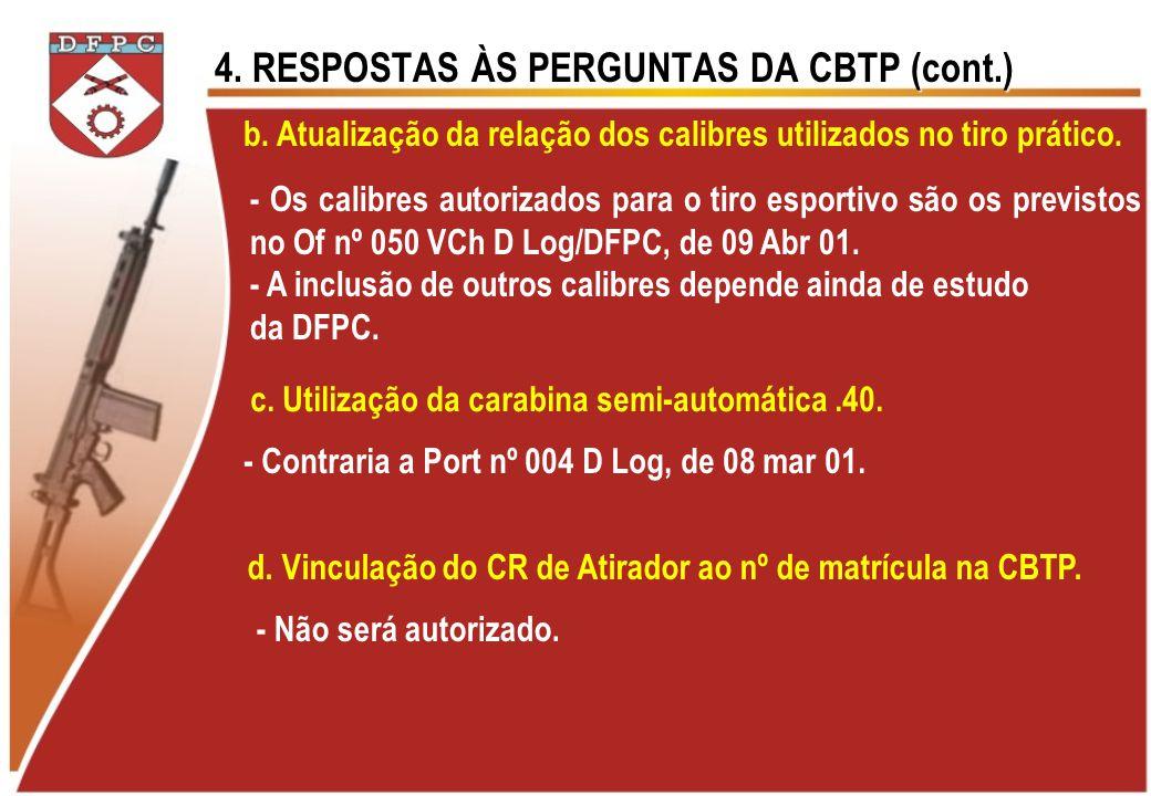 4. RESPOSTAS ÀS PERGUNTAS DA CBTP (cont.) b. Atualização da relação dos calibres utilizados no tiro prático. - Os calibres autorizados para o tiro esp