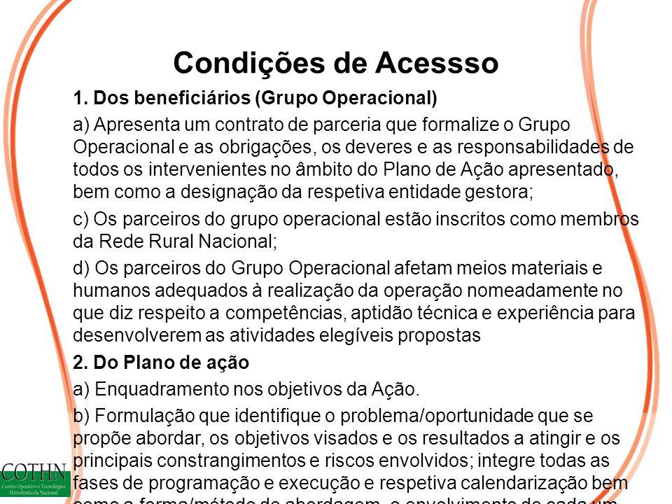 Condições de Acessso 1. Dos beneficiários (Grupo Operacional) a) Apresenta um contrato de parceria que formalize o Grupo Operacional e as obrigações,
