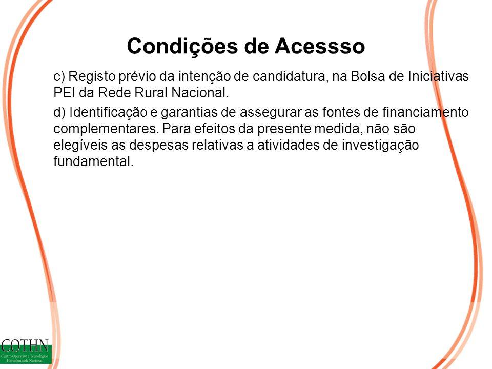 Condições de Acessso c) Registo prévio da intenção de candidatura, na Bolsa de Iniciativas PEI da Rede Rural Nacional. d) Identificação e garantias de