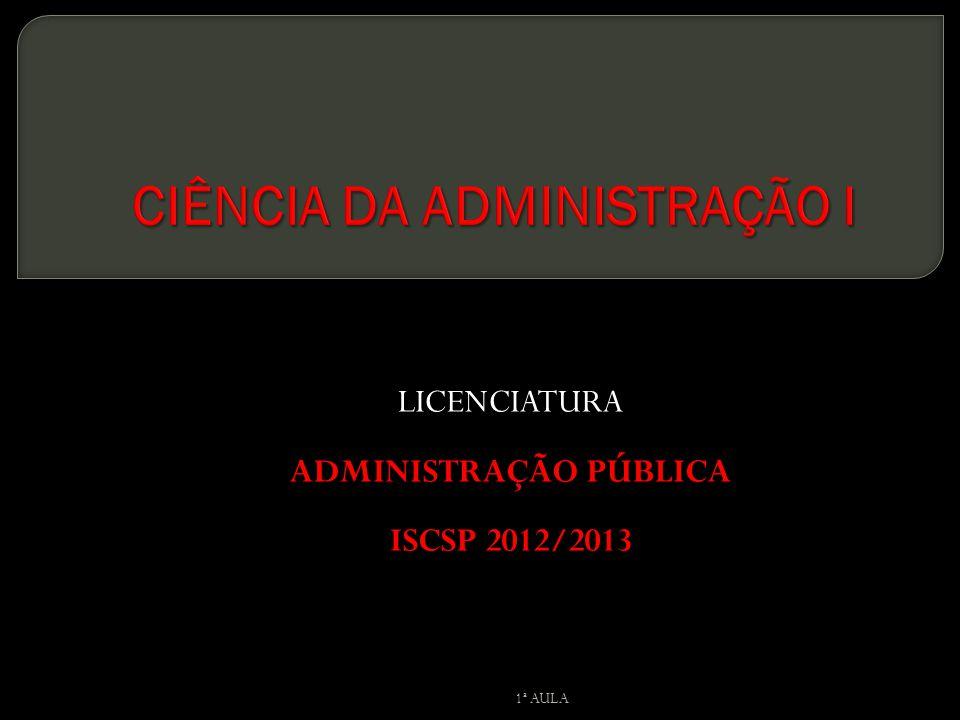 LICENCIATURA ADMINISTRAÇÃO PÚBLICA ISCSP 2012/2013 1ª AULA