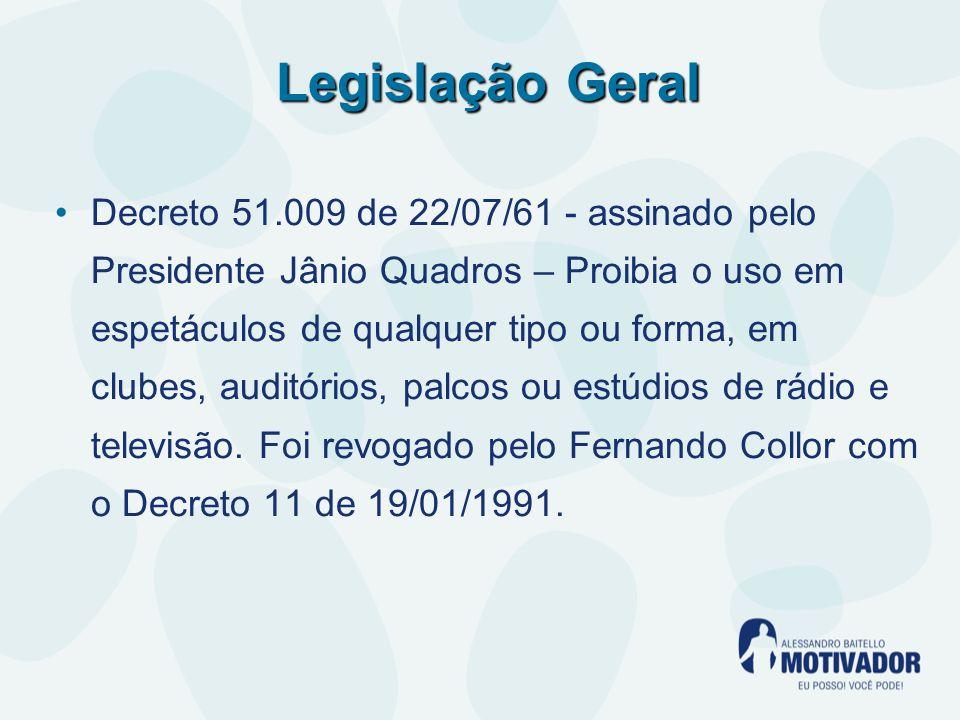 Legislação Geral Decreto 51.009 de 22/07/61 - assinado pelo Presidente Jânio Quadros – Proibia o uso em espetáculos de qualquer tipo ou forma, em clubes, auditórios, palcos ou estúdios de rádio e televisão.