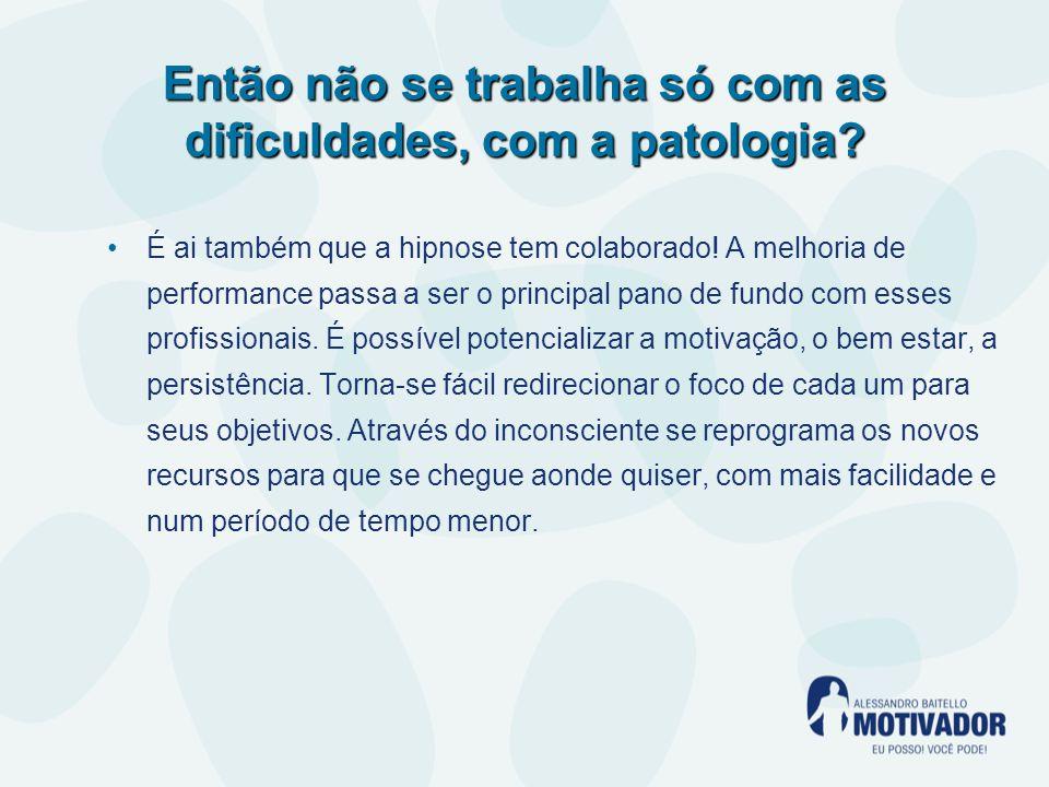Então não se trabalha só com as dificuldades, com a patologia.