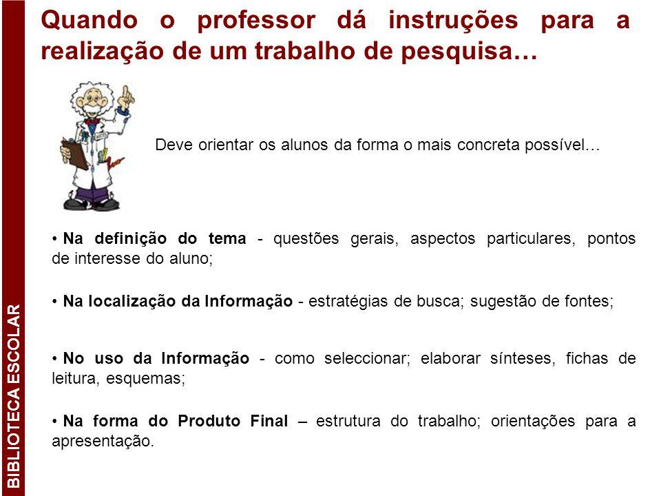 Quando o professor dá instruções para a realização de um trabalho de pesquisa… Deve orientar os alunos da forma o mais concreta possível… Na definição
