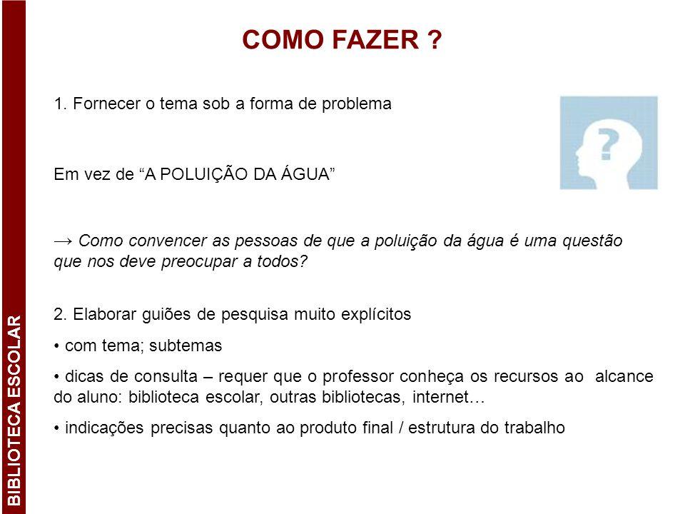 """COMO FAZER ? 1. Fornecer o tema sob a forma de problema Em vez de """"A POLUIÇÃO DA ÁGUA"""" → Como convencer as pessoas de que a poluição da água é uma que"""