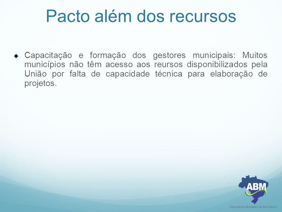Pacto além dos recursos  Capacitação e formação dos gestores municipais: Muitos municípios não têm acesso aos reursos disponibilizados pela União por