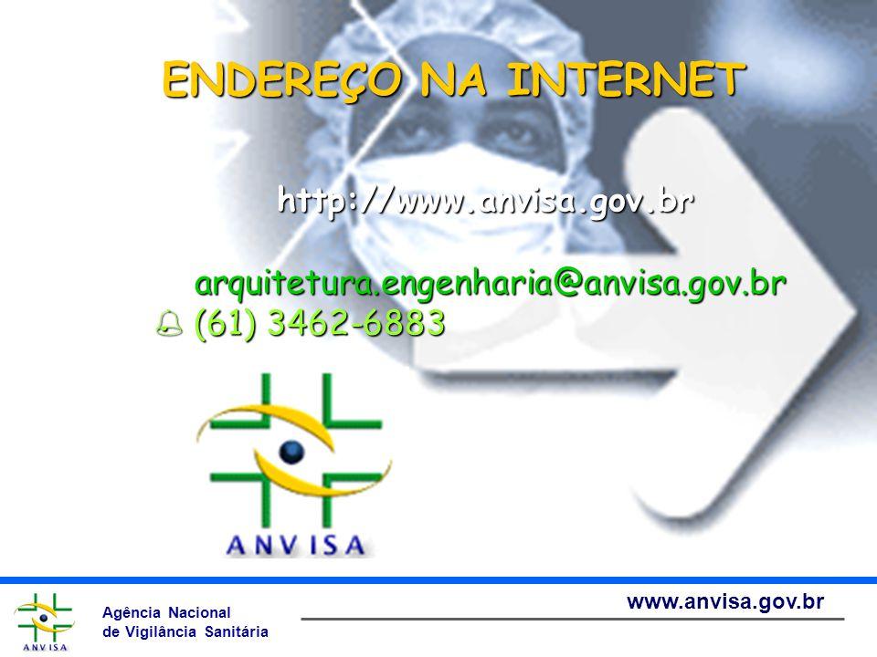 Agência Nacional de Vigilância Sanitária www.anvisa.gov.br ENDEREÇO NA INTERNET http://www.anvisa.gov.br arquitetura.engenharia@anvisa.gov.br  (61) 3