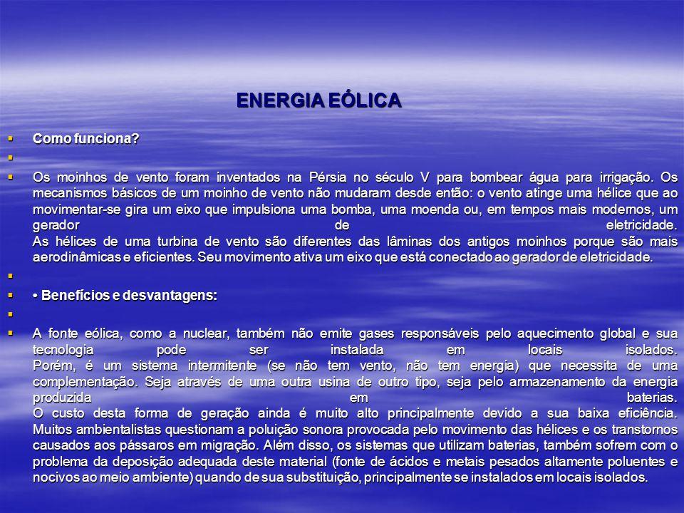 ENERGIA EÓLICA  Como funciona?   Os moinhos de vento foram inventados na Pérsia no século V para bombear água para irrigação. Os mecanismos básicos