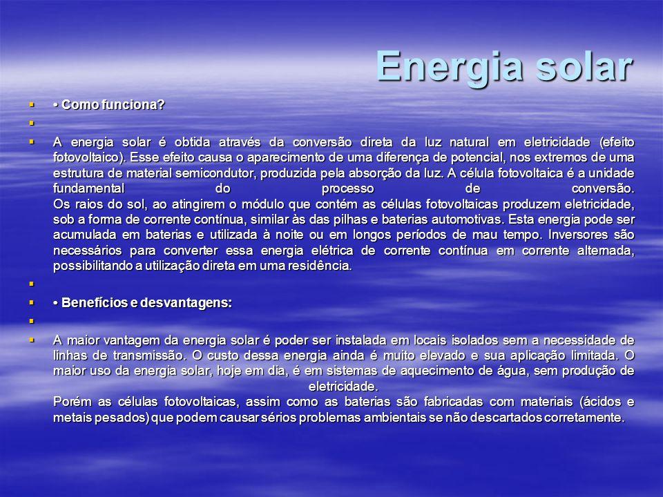 Energia solar  Como funciona?   A energia solar é obtida através da conversão direta da luz natural em eletricidade (efeito fotovoltaico). Esse efe