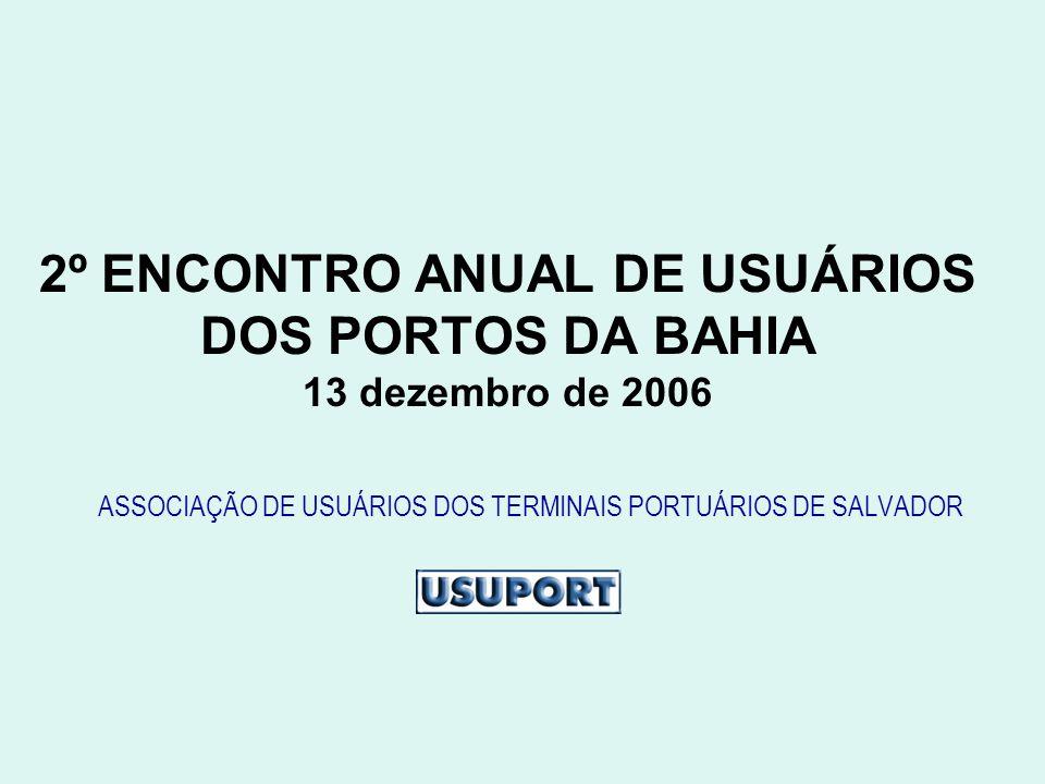 2º ENCONTRO ANUAL DE USUÁRIOS DOS PORTOS DA BAHIA 13 dezembro de 2006 ASSOCIAÇÃO DE USUÁRIOS DOS TERMINAIS PORTUÁRIOS DE SALVADOR