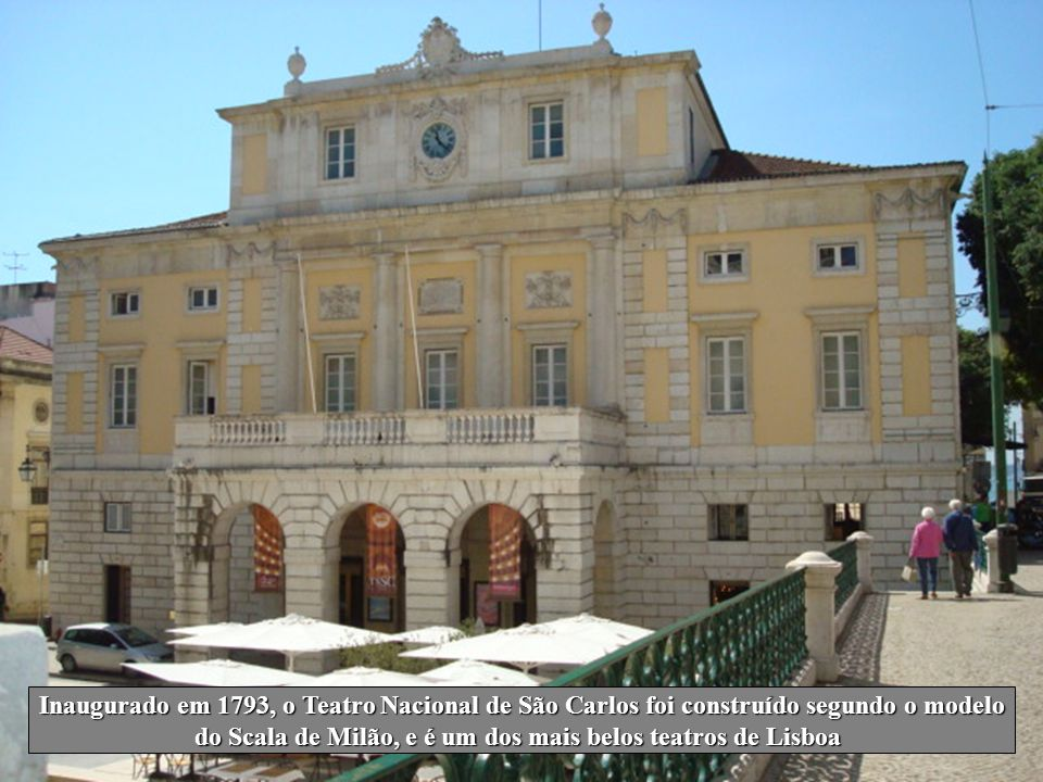 Inaugurado em 1793, o Teatro Nacional de São Carlos foi construído segundo o modelo do Scala de Milão, e é um dos mais belos teatros de Lisboa