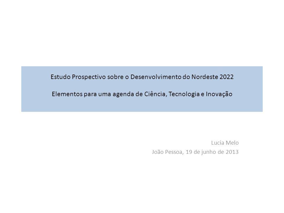 Estudo Prospectivo sobre o Desenvolvimento do Nordeste 2022 Elementos para uma agenda de Ciência, Tecnologia e Inovação Lucia Melo João Pessoa, 19 de