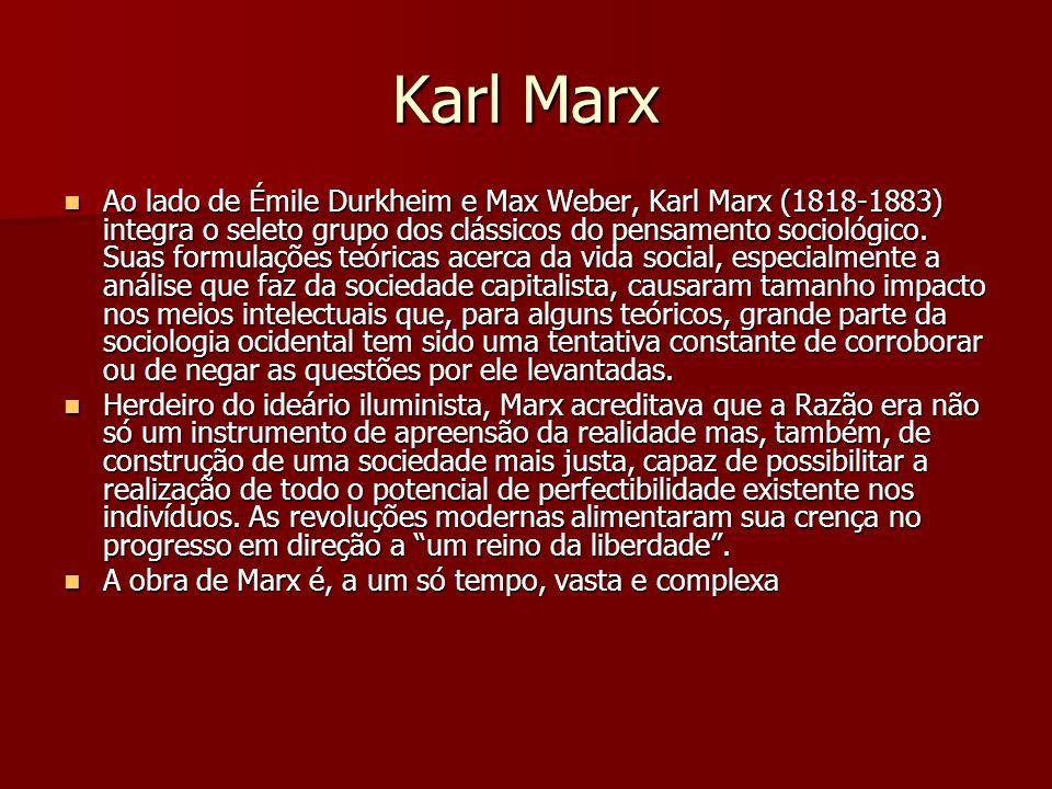 Karl Marx Ao lado de Émile Durkheim e Max Weber, Karl Marx (1818-1883) integra o seleto grupo dos clássicos do pensamento sociológico. Suas formulaçõe