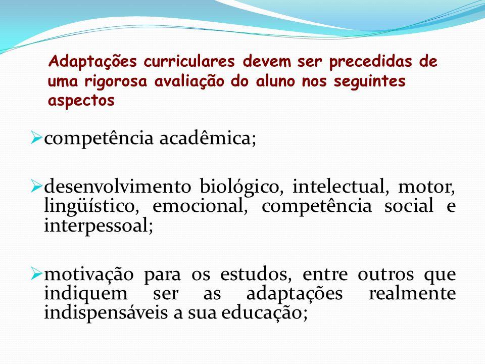 Adaptações curriculares devem ser precedidas de uma rigorosa avaliação do aluno nos seguintes aspectos  competência acadêmica;  desenvolvimento biol