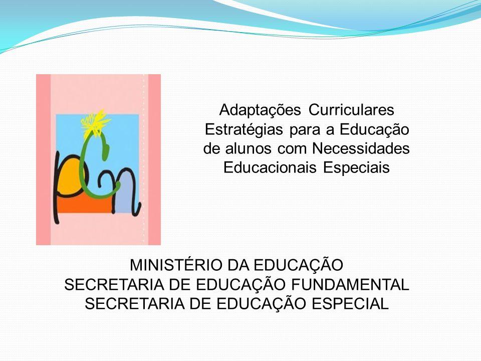 Adaptações Curriculares Estratégias para a Educação de alunos com Necessidades Educacionais Especiais MINISTÉRIO DA EDUCAÇÃO SECRETARIA DE EDUCAÇÃO FU