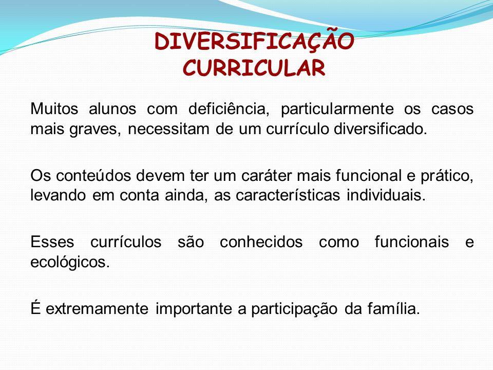 DIVERSIFICAÇÃO CURRICULAR Muitos alunos com deficiência, particularmente os casos mais graves, necessitam de um currículo diversificado. Os conteúdos