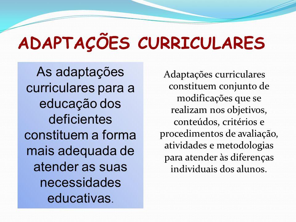 ADAPTAÇÕES CURRICULARES Adaptações curriculares constituem conjunto de modificações que se realizam nos objetivos, conteúdos, critérios e procedimento