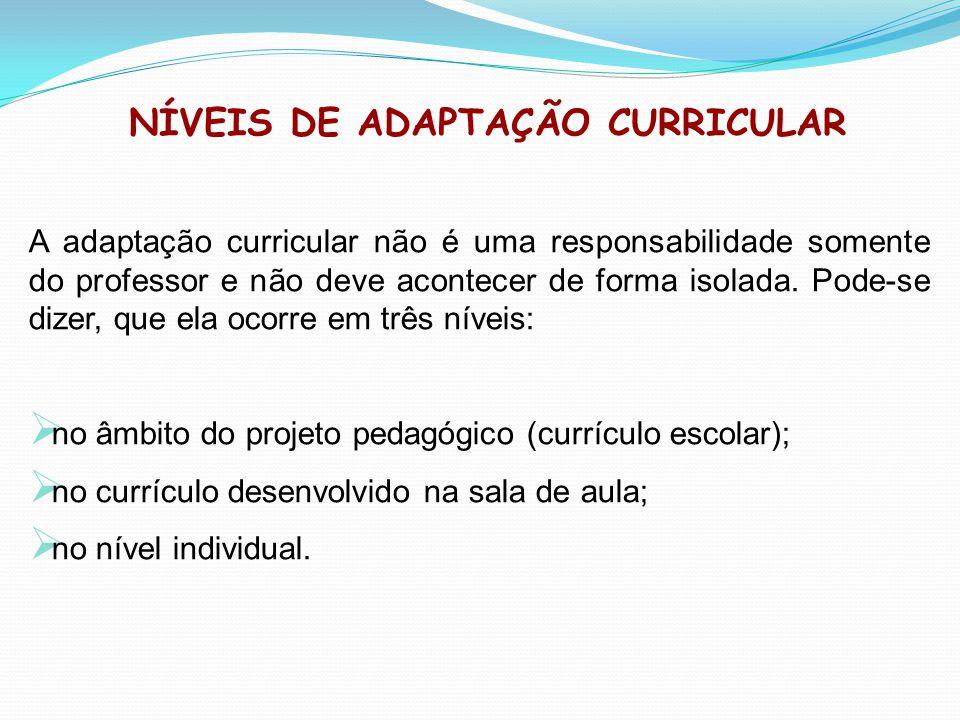NÍVEIS DE ADAPTAÇÃO CURRICULAR A adaptação curricular não é uma responsabilidade somente do professor e não deve acontecer de forma isolada. Pode-se d