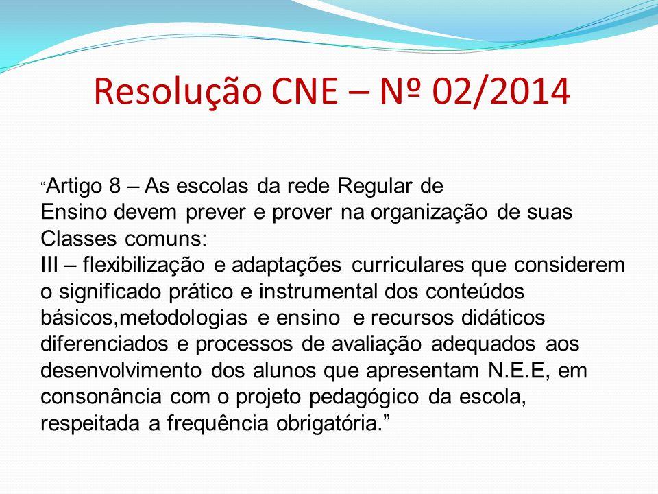 """Resolução CNE – Nº 02/2014 """" Artigo 8 – As escolas da rede Regular de Ensino devem prever e prover na organização de suas Classes comuns: III – flexib"""