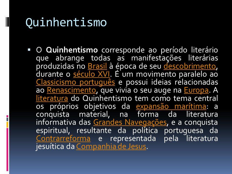Quinhentismo  O Quinhentismo corresponde ao período literário que abrange todas as manifestações literárias produzidas no Brasil à época de seu descobrimento, durante o século XVI.