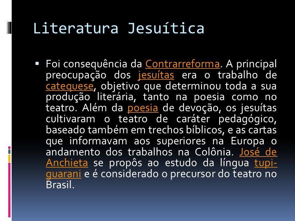 Literatura Jesuítica  Foi consequência da Contrarreforma.